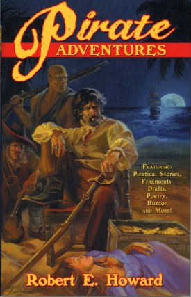 PIRATE ADVENTURES ... Edited by Rob Roehm. Robert E. Howard