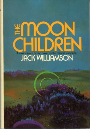 THE MOON CHILDREN. Jack Williamson, John Stewart Williamson