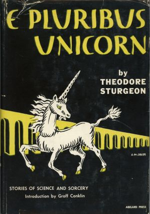 E PLURIBUS UNICORN: A COLLECTION OF SHORT STORIES. Theodore Sturgeon