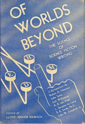 OF WORLDS BEYOND: THE SCIENCE OF SCIENCE FICTION WRITING. A SYMPOSIUM. Lloyd Arthur Eshbach