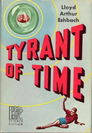 TYRANT OF TIME. Lloyd Arthur Eshbach