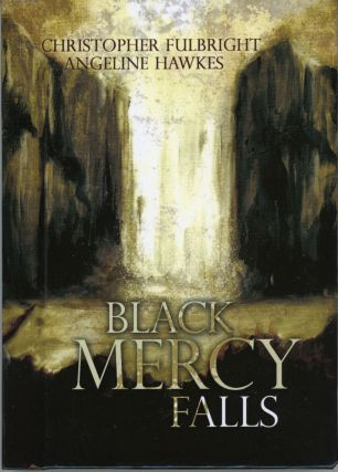 BLACK MERCY FALLS. Christopher Fulbright, Angeline Hawkes