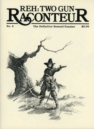 Robert E. Howard, REH: TWO GUN RACONTEUR. Fall 2004 ., Damon C. Sasser, number 6