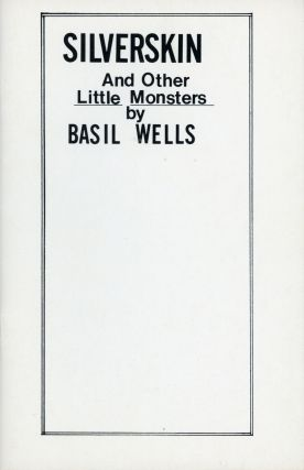 SILVERSKIN AND OTHER LITTLE MONSTERS. Basil Wells