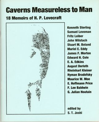 CAVERNS MEASURELESS TO MAN: 18 MEMOIRS OF H. P. LOVECRAFT. Howard Phillips Lovecraft, S. T. Joshi