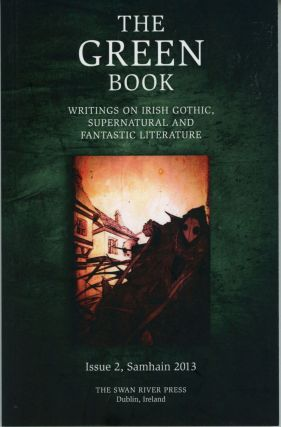 THE: WRITINGS ON IRISH GOTHIC GREEN BOOK, SUPERNATURAL AND FANTASTIC LITERATURE. Samhain 2013 .,...
