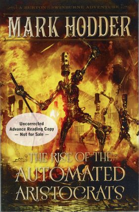 THE RISE OF THE AUTOMATED ARISTOCRATS: A BURTON & SWINBURNE ADVENTURE. Mark Hodder