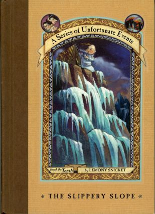 A SERIES OF UNFORTUNATE EVENTS, BOOK THE TENTH: THE SLIPPERY SLOPE by Lemony Snicket [pseudonym]....