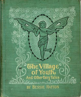 THE VILLAGE OF YOUTH AND OTHER FAIRY TALES. Bessie Hatton