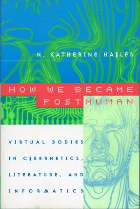 HOW WE BECAME POSTHUMAN: VIRTUAL BODIES IN CYBERNETICS, LITERATURE, AND INFORMATICS. N. Katherine...
