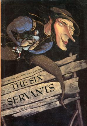 THE SIX SERVANTS ... Pictures by Sergei Goloshapov. Translated by Anthea Bell. Jacob and Wilhelm...