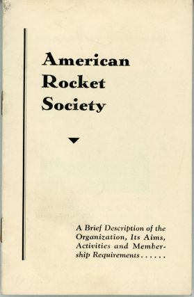 AMERICAN ROCKET SOCIETY. A BRIEF DESCRIPTION OF THE ORGANIZATION, ITS AIMS, ACTIVITIES AND...