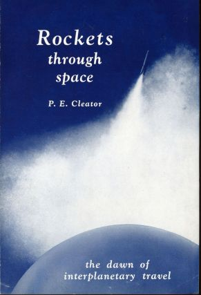 ROCKETS THROUGH SPACE: THE DAWN OF INTERPLANETARY TRAVEL. Philip E. Cleator