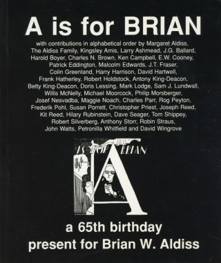 A IS FOR BRIAN: A 65TH BIRTHDAY PRESENT FOR BRIAN W. ALDISS FROM HIS FAMILY, FRIENDS, COLLEAGUES...