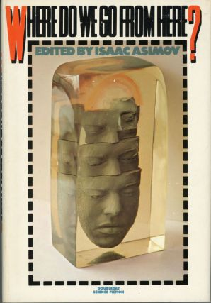 WHERE DO WE GO FROM HERE? Isaac Asimov