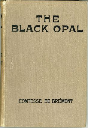 THE BLACK OPAL: A FANTASTIC ROMANCE. Anna De Brémont, Countess de Brémont Anna...