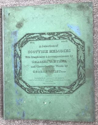 A SELECTION OF SCOTTISH MELODIES WITH SYMPHONIES & ACCOMPANIMENTS BY CHARLES G. BYRNE, AND CHARACTERISTIC WORDS BY GEORGE LINLEY, ESQ.