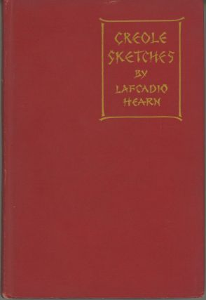 CREOLE SKETCHES ... Edited by Charles Woodward Hutson. Lafcadio Hearn