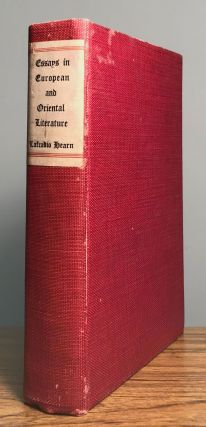 ESSAYS IN EUROPEAN AND ORIENTAL LITERATURE ... Arranged and Edited by Albert Mordell. Lafcadio Hearn