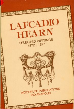 LAFCADIO HEARN: SELECTED WRITINGS 1872-1877. Edited and Comoiled by Wm. S. Johnson. Lafcadio Hearn