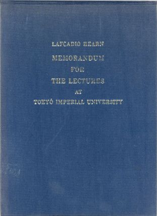 LAFCADIO HEARN: MEMORANDA FOR THE LECTURES AT TOKYO IMPERIAL UNIVERSITY. Lafcadio Hearn