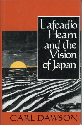 LAFCADIO HEARN AND THE VISION OF JAPAN. Lafcadio Hearn, Carl Dawson