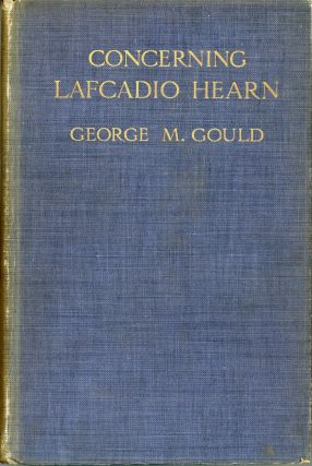 CONCERNING LAFCADIO HEARN ... With a Bibliography by Laura Stedman. Lafcadio Hearn, George M. Gould