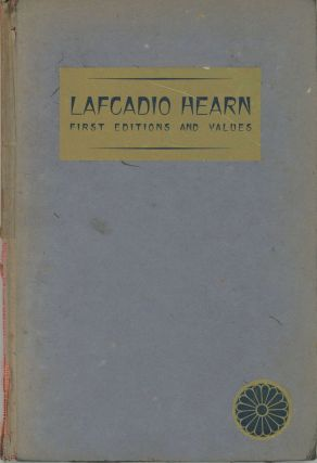 LAFCADIO HEARN: FIRST EDITIONS AND VALUES, A CHECKLIST FOR COLLECTORS. Lafcadio Hearn, William Targ