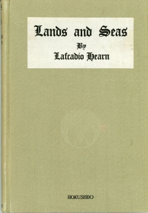 LANDS AND SEAS ... Compiled with Notes by T. Ochiai. Lafcadio Hearn