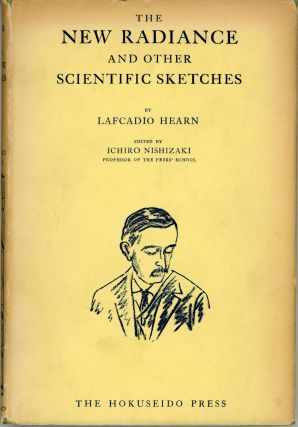 THE NEW RADIANCE AND OTHER SCIENTIFIC SKETCHES ... Edited by Ichiro Nishizaki. Lafcadio Hearn