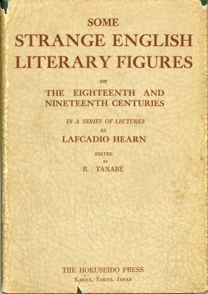 SOME STRANGE ENGLISH LITERARY FIGURES OF THE EIGHTEENTH AND NINETEENTH CENTURIES In a Series of...
