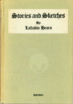 STORIES AND SKETCHES ... Compiled with Notes by R. Tanabé. Lafcadio Hearn