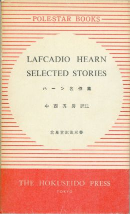 LAFCADIO HEARN SELECTED STORIES ... Edited with Translation and Notes by Hideo Nakanishi....