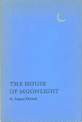 THE HOUSE OF MOONLIGHT. August Derleth