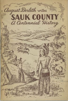SAUK COUNTY: A CENTENNIAL HISTORY. August Derleth