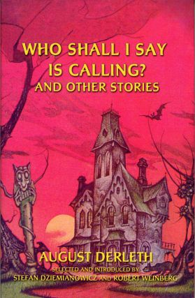 """WHO SHALL I SAY IS CALLING?"" AND OTHER STORIES: THE BEST STORIES OF AUGUST DERLETH. Selected and..."
