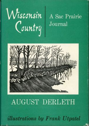 WISCONSIN COUNTRY: A SAC PRAIRIE JOURNAL. August Derleth