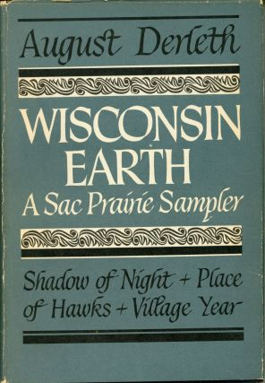 WISCONSIN EARTH: A SAC PRAIRIE SAMPLER: SHADOW OF NIGHT, PLACE OF HAWKS [and] VILLAGE YEAR: A SAC...