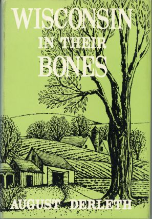 WISCONSIN IN THEIR BONES. August Derleth