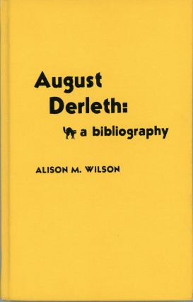 AUGUST DERLETH: A BIBLIOGRAPHY. August Derleth, Alison Wilson