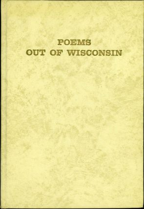 POEMS OUT OF WISCONSIN BY WISCONSIN POETS. August Derleth, Maude Totten