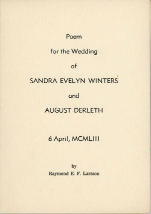 POEM FOR THE WEDDING OF SANDRA EVELYN WINTERS AND AUGUST DERLETH 6 APRIL, MCMLIII ... [cover...