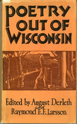 POETRY OUT OF WISCONSIN. August Derleth, Raymond E. F. Larsson