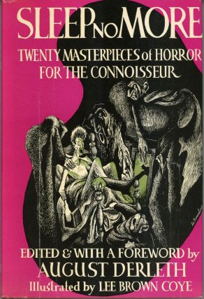 SLEEP NO MORE: TWENTY MASTERPIECES OF HORROR FOR THE CONNOISSEUR. August Derleth