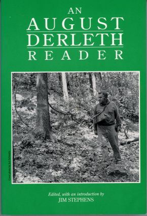 AN AUGUST DERLETH READER. Edited with an Introduction By Jim Stephens. August Derleth