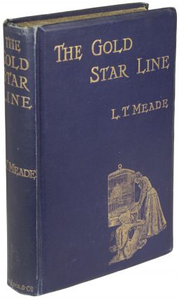 THE GOLD STAR LINE. L. T. Meade, Robert Eustace, Elizabeth Thomasina Meade Smith, Eustace Robert...