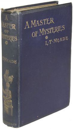 A MASTER OF MYSTERIES. L. T. Meade, Robert Eustace, Elizabeth Thomasina Meade Smith, Eustace...