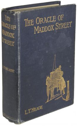 THE ORACLE OF MADDOX STREET. L. T. Meade, Robert Eustace, Elizabeth Thomasina Meade Smith,...