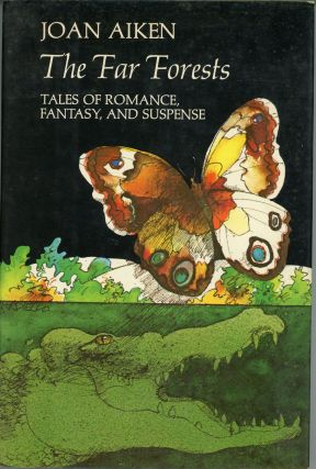 THE FAR FORESTS: TALES OF ROMANCE, FANTASY, AND SUSPENSE. Joan Aiken