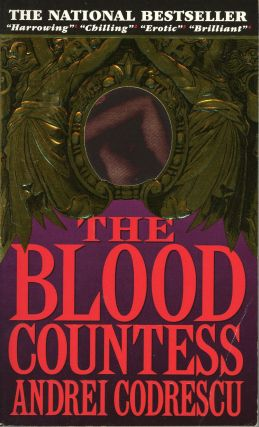 THE BLOOD COUNTESS: A NOVEL. Andrei Codrescu